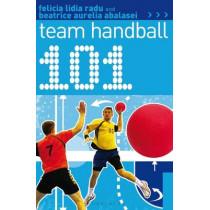 101 Team Handball by Felicia Lidia Radu, 9781472901804