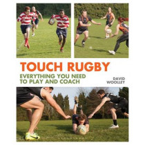 Touch Rugby: Everything You Need to Play and Coach by David Woolley, 9781472902429