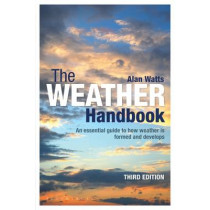 The Weather Handbook: An Essential Guide to How Weather is Formed and Develops by Alan Watts, 9781472905499