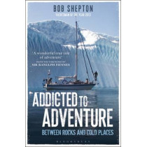 Addicted to Adventure: Between Rocks and Cold Places by Bob Shepton, 9781472905871