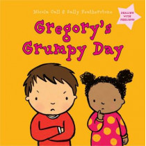Gregory's Grumpy Day: Dealing with Feelings by Nicola Call, 9781472907721