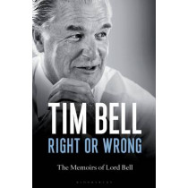 Right or Wrong: The Memoirs of Lord Bell by Tim Bell, 9781472909350