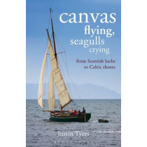 Canvas Flying, Seagulls Crying: From Scottish Lochs to Celtic Shores by Justin Tyers, 9781472909800