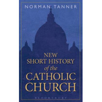 New Short History of the Catholic Church by Norman Tanner, 9781472909886