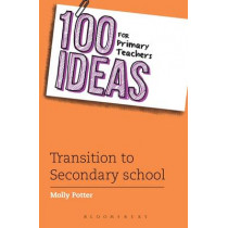100 Ideas for Primary Teachers: Transition to Secondary School by Molly Potter, 9781472910707