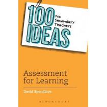 100 Ideas for Secondary Teachers: Assessment for Learning by David Spendlove, 9781472911001