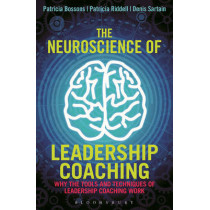 The Neuroscience of Leadership Coaching: Why the Tools and Techniques of Leadership Coaching Work by Patricia Bossons, 9781472911124