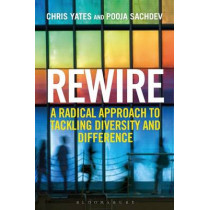 Rewire: A Radical Approach to Tackling Diversity and Difference by Chris Yates, 9781472913982