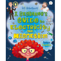 A Beginner's Guide to Electricity and Magnetism by Gill Arbuthnott, 9781472915740