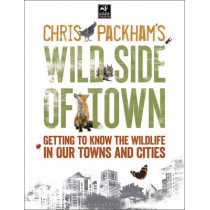 Chris Packham's Wild Side Of Town: Getting to Know the Wildlife in Our Towns and Cities by Chris Packham, 9781472916051