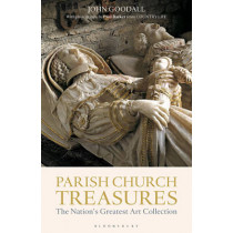 Parish Church Treasures: The Nation's Greatest Art Collection by John Goodall, 9781472917638