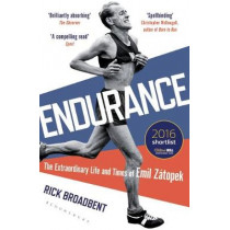 Endurance: The Extraordinary Life and Times of Emil Zatopek by Rick Broadbent, 9781472920232