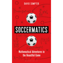 Soccermatics: Mathematical Adventures in the Beautiful Game by David Sumpter, 9781472924124