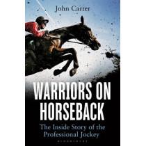 Warriors on Horseback: The Inside Story of the Professional Jockey by John Carter, 9781472924537
