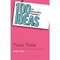 100 Ideas for Secondary Teachers: Tutor Time by Molly Potter, 9781472925022
