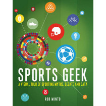 Sports Geek: A visual tour of sporting myths, debate and data by Rob Minto, 9781472927491