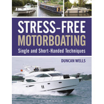 Stress-Free Motorboating: Single and Short-Handed Techniques by Duncan Wells, 9781472927828
