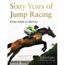 Sixty Years of Jump Racing: From Arkle to McCoy by Robin Oakley, 9781472935090