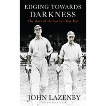 Edging Towards Darkness: The story of the last timeless Test by John Lazenby, 9781472941305
