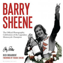 Barry Sheene: The Official Photographic Celebration of the Legendary Motorcycle Champion by Rick Broadbent, 9781472944580