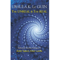 The Unreal and the Real Volume 2: Selected Stories of Ursula K. Le Guin: Outer Space & Inner Lands by Ursula K. LeGuin, 9781473202863