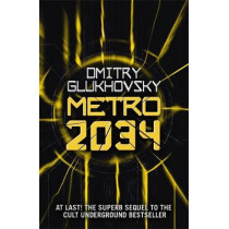 Metro 2034: The novels that inspired the bestselling games by Dmitry Glukhovsky, 9781473204300