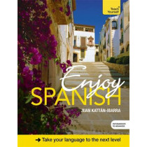 Enjoy Spanish Intermediate to Upper Intermediate Course: Improve your fluency and communicate with ease by Juan Kattan-Ibarra, 9781473603028