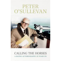 Calling The Horses: A Racing Autobiography by Sir Peter O'Sullevan, 9781473606883