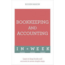 Bookkeeping And Accounting In A Week: Learn To Keep Books And Accounts In Seven Simple Steps by Roger Mason, 9781473607699