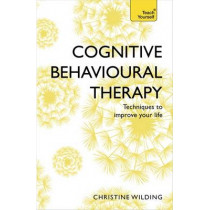 Cognitive Behavioural Therapy (CBT): Evidence-based, goal-oriented self-help techniques: a practical CBT primer and self help classic by Christine Wilding, 9781473607927