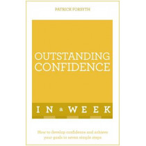 Outstanding Confidence In A Week: How To Develop Confidence And Achieve Your Goals In Seven Simple Steps by Patrick Forsyth, 9781473608092