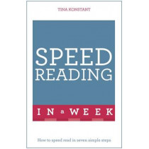 Speed Reading In A Week: How To Speed Read In Seven Simple Steps by Tina Konstant, 9781473609341