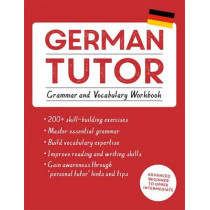 German Tutor: Grammar and Vocabulary Workbook (Learn German with Teach Yourself): Advanced beginner to upper intermediate course by Edith Kreutner, 9781473609785
