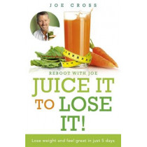 Juice It to Lose It: Lose Weight and Feel Great in Just 5 Days by Joe Cross, 9781473613492
