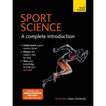 Sports Science: A Complete Introduction: Teach Yourself by Simon Rea, 9781473614895