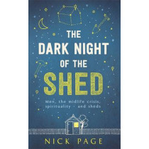 The Dark Night of the Shed: Men, the midlife crisis, spirituality - and sheds by Nick Page, 9781473616851