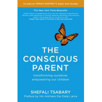 The Conscious Parent: Transforming Ourselves, Empowering Our Children by Dr. Shefali Tsabary, 9781473619388