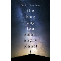 The Long Way to a Small, Angry Planet: Wayfarers 1 by Becky Chambers, 9781473619814