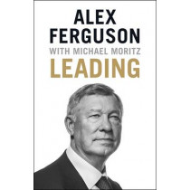 Leading: Lessons in leadership from the legendary Manchester United manager by Alex Ferguson, 9781473621176