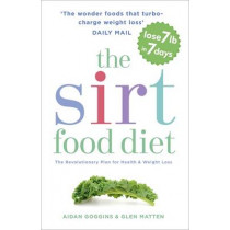 The Sirtfood Diet: THE ORIGINAL AND OFFICIAL SIRTFOOD DIET THAT'S TAKEN THE CELEBRITY WORLD BY STORM by Aidan Goggins, 9781473626782