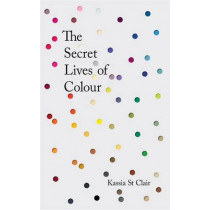 The Secret Lives of Colour by Kassia St. Clair, 9781473630819