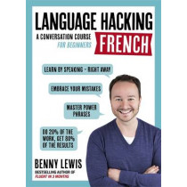 LANGUAGE HACKING FRENCH (Learn How to Speak French - Right Away): A Conversation Course for Beginners by Benny Lewis, 9781473633094