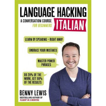 LANGUAGE HACKING ITALIAN (Learn How to Speak Italian - Right Away): A Conversation Course for Beginners by Benny Lewis, 9781473633124