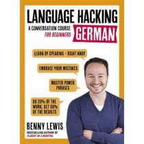 LANGUAGE HACKING GERMAN (Learn How to Speak German - Right Away): A Conversation Course for Beginners by Benny Lewis, 9781473633155