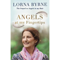 Angels at My Fingertips: The sequel to Angels in My Hair: How angels and our loved ones help guide us by Lorna Byrne, 9781473635876
