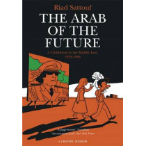 The Arab of the Future: Volume 1: A Childhood in the Middle East, 1978-1984 - A Graphic Memoir by Riad Sattouf, 9781473638112