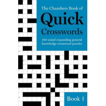 The Chambers Book of Quick Crosswords, Book 1: 100 mind-expanding general knowledge crossword puzzles by Chambers, 9781473641228