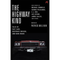 The Highway Kind: Tales of Fast Cars, Desperate Drivers and Dark Roads: Original Stories by Michael Connelly, George Pelecanos, C. J. Box, Diana Gabaldon, Ace Atkins & Others by Patrick Millikin, 9781473650183
