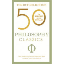 50 Philosophy Classics: Your shortcut to the most important ideas on being, truth, and meaning by Tom Butler-Bowdon, 9781473655423