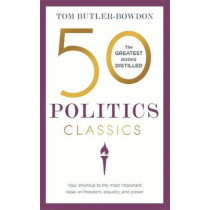 50 Politics Classics: Your shortcut to the most important ideas on freedom, equality, and power by Tom Butler-Bowdon, 9781473655430